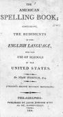 A book of American spelling containing the rudiments of the English language for use in American schools The book written by Noah Webster was...