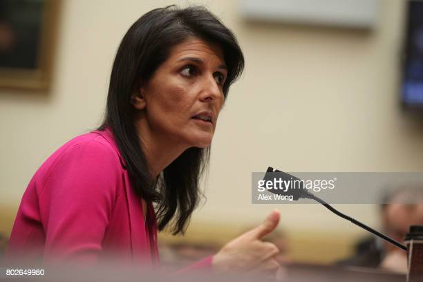 S Ambassador to the United Nations Nikki Haley testifies during a hearing before the House Foreign Affairs Committee June 28 2017 on Capitol Hill in...