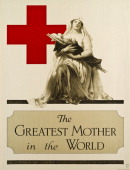 American Red Cross poster titled 'The Greatest Mother in the World' shows a nurse holding a soldier on a stretcher in her arms 1918