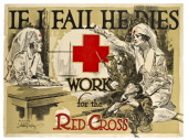 American Red Cross recruitment poster from World War I shows a Red Cross nurse and soldiers on a battlefield 1918 The copy reads 'If I Fail He Dies...