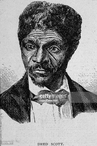 An engraving of Dred Scott an African American plaintiff in the Dred Scott decision handed down by the Supreme Court in 1857 which ruled that Scott...