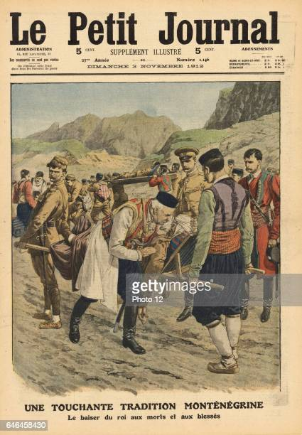 Nicholas I of Montenegro reigned 19101918 Nicholas in accord with national tradition giving a paternal kiss to the dead and wounded From 'Le Petit...