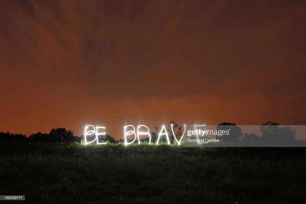 Be brave, written in light