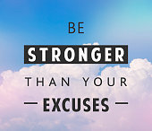 Be stronger than yours excuses, motivational quote in clouds background