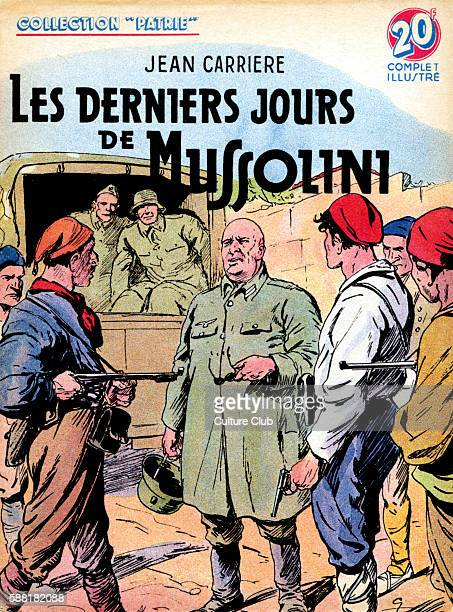 Benito Mussolini illustration of the Italian fascist leader being held at gun point Titled Les Derniers Jours de Mussolini / The Last Days of...