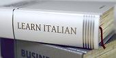 Book Title of Learn Italian. Learn Italian - Closeup of the Book Title. Closeup View. Business - Book Title. Learn Italian. Toned Image. Selective focus. 3D Illustration.
