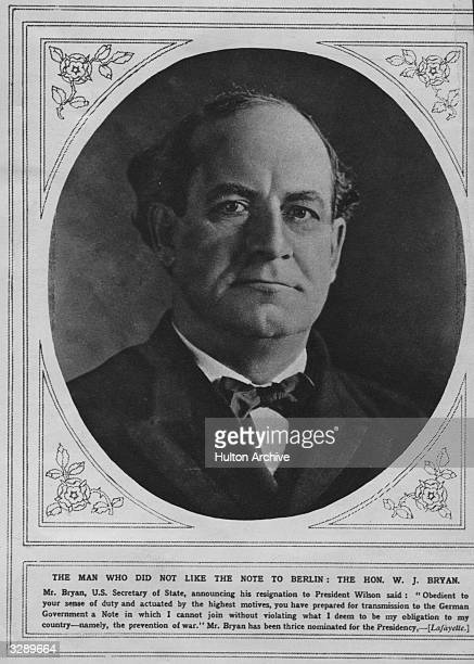 American preacher lawyer and populist politician William Jennings Bryan who as a pacifist resigned office over the second Lusitania note to Germany
