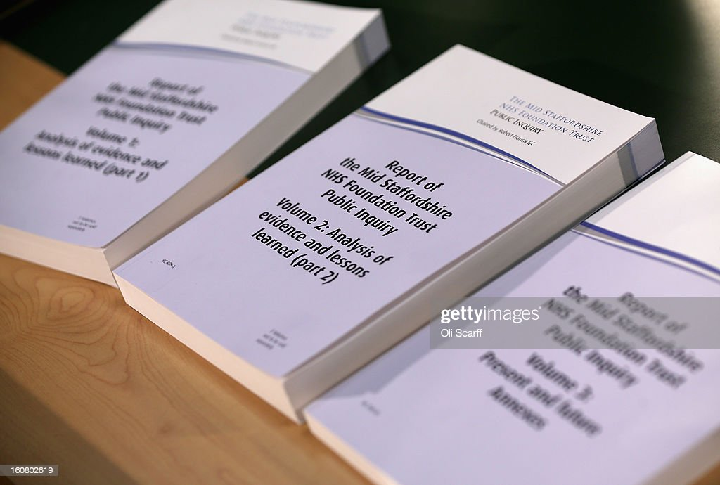 A copy of the report compiled by Robert Francis QC of the Mid Staffordshire NHS Trust Foundation Public Inquiry on February 6, 2013 in London, England. The report examines the commissioning, supervisory and regulatory bodies in the monitoring of Mid Staffordshire hospital between January 2005 and March 2009. The report will be laid before Parliament at 11:30am today and will consider the reasons why serious problems at the Trust were not identified and rectified sooner, and identify lessons to be learnt for future patient care.