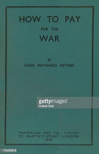 How to Pay for the War by John Maynard Keynes JMK 1st Baron Keynes of Tilton in the County of Sussex British econonomist