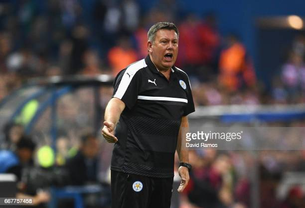 Craig Shakespeare Manager of Leicester City gives instructions during the UEFA Champions League Quarter Final first leg match between Club Atletico...