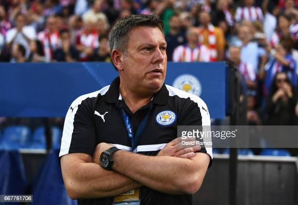 Craig Shakespeare Manager of Leicester City looks on ahead of the UEFA Champions League Quarter Final first leg match between Club Atletico de Madrid...