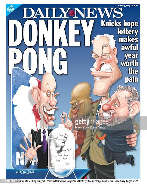 Daily News back page May 19 Headline DONKEY PONG Knicks hope lottery makes awful year worth the pain If Phil Jackson friends see PingPong balls come...