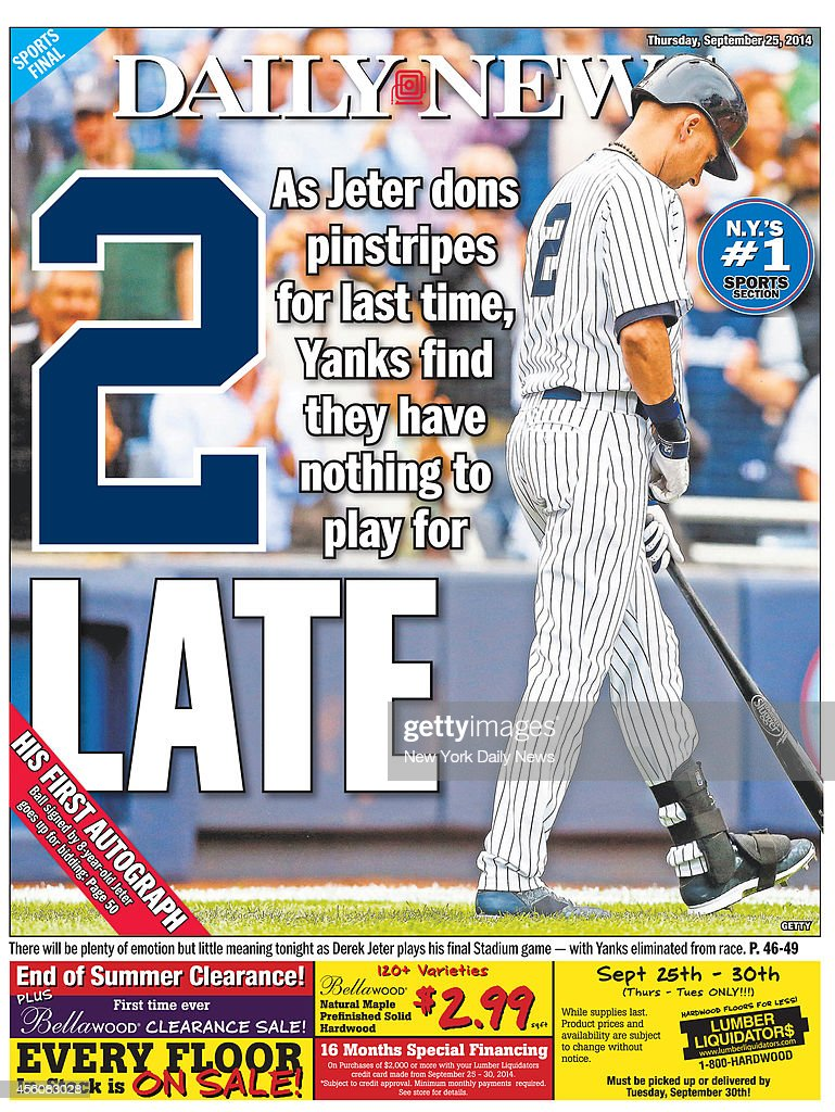 Daily News back page September 25, 2014, Headline: 2 LATE As Jeter dons pinstripes for last time, Yanks find they have nothing to play for - There will be plenty of emotion but little meaning tonight as <a gi-track='captionPersonalityLinkClicked' href=/galleries/search?phrase=Derek+Jeter&family=editorial&specificpeople=167125 ng-click='$event.stopPropagation()'>Derek Jeter</a> plays his final Stadium game with Yanks eliminated from race.