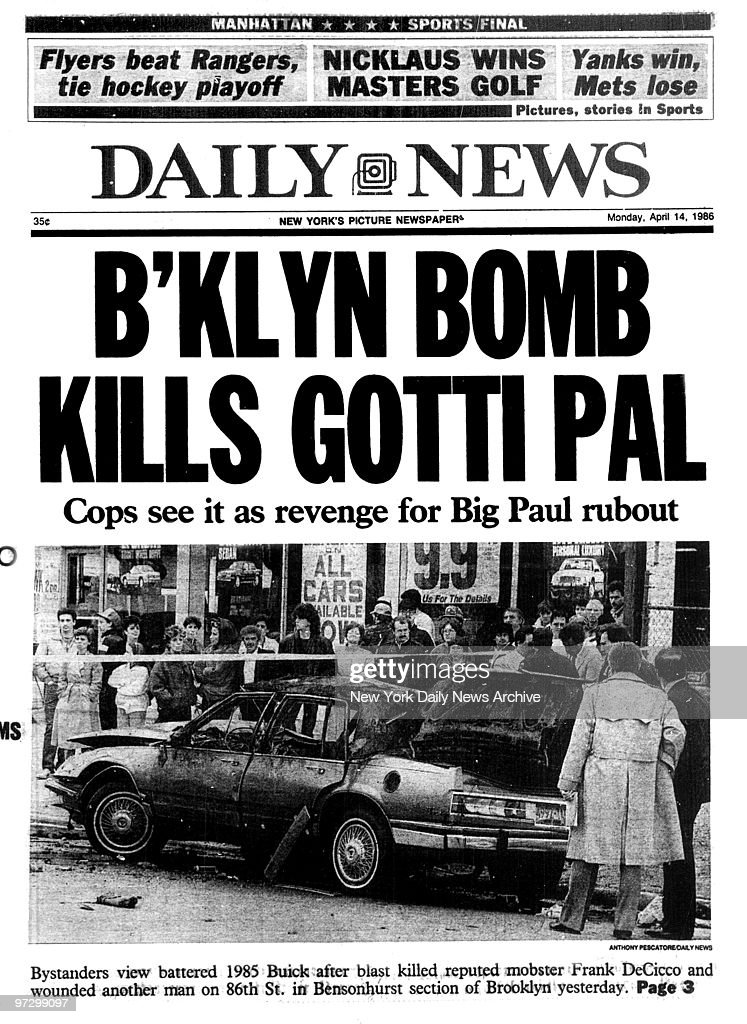 Daily News Front page April 14, 1986, B'KLYN BOMB KILLS GOTTI PAL, Cops see it as revenge for Big Paul rubout, Bystanders view battered 1985 Buick after blast killed reputed mobster Frank DeCicco and wounded another man on 86th St. in Bensonhurst section of Brooklyn yesterday., John Gotti