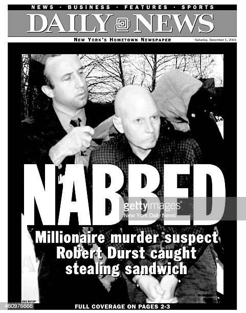 Daily News front page December 1 Headline NABBED Millionaire murder suspect Robert Durst caught stealing sandwich