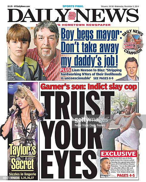 Daily News front page December 3 Headline Garner's son Indict slay cop TRUST YOUR EYES The Teenage son of chock hold victim Eric Garner called...