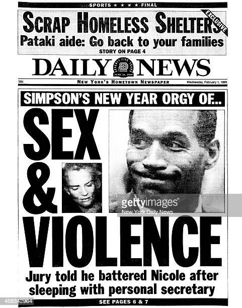 Daily News Front page February 1 Headline SIMPSON'S NEW YEAR ORGY OF SEX VIOLENCE Jury told he battered Nicole after sleeping with personal secretary...
