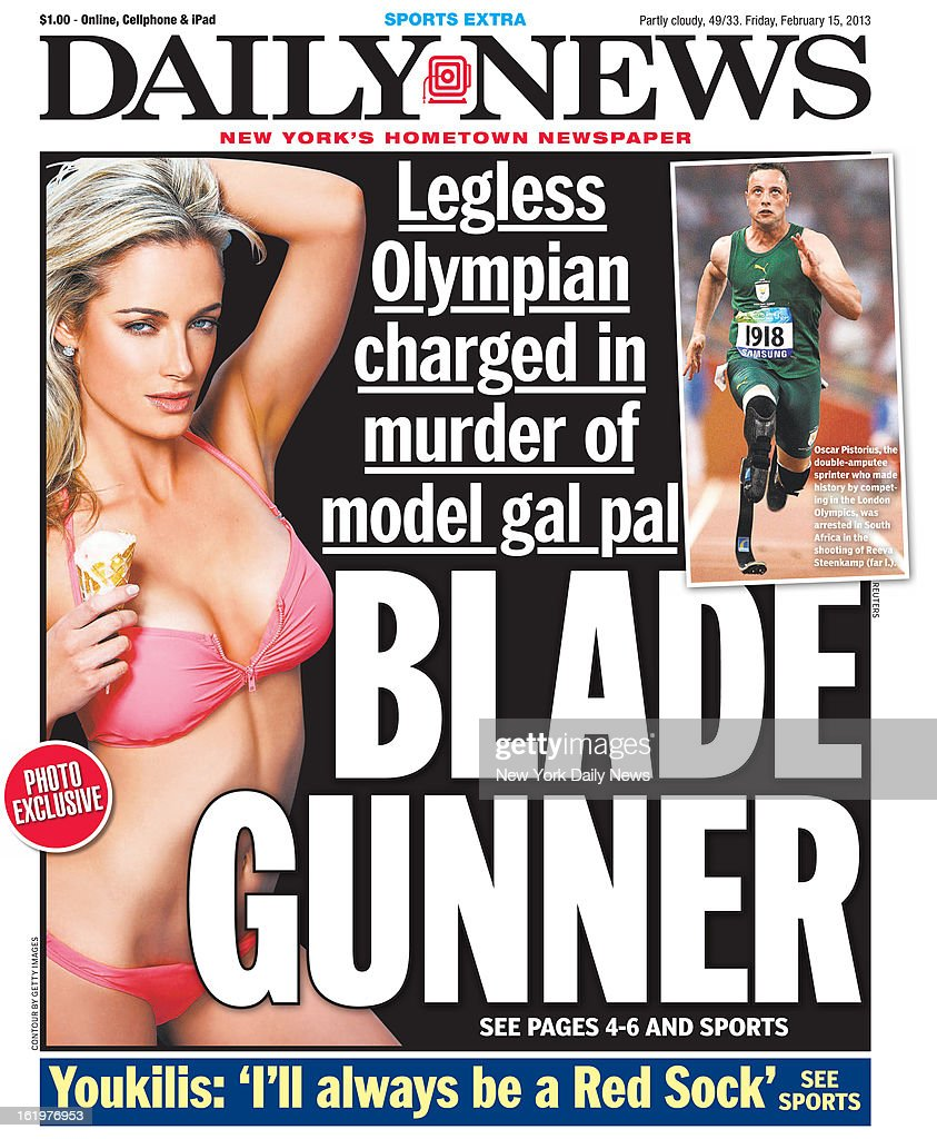 Daily News front page February 15, 2013 - BLADE GUNNER - Legless Olympian charged in murder of model gal pal. Oscar Pistorius, the double-amputee sprinter who made history by competing in the London Olympics, was arrested in South Africa in the shooting of Reeva Steenkamp.