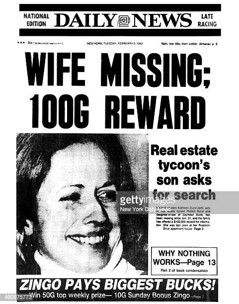 Daily News front page February 9 Headline WIFE MISSING 100G REWARD Real estate tycoon's son asks for search Medical student Kathleen Durst wife of...