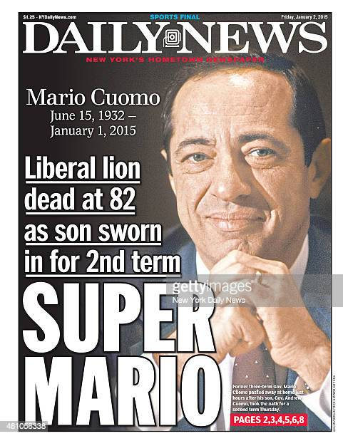 Daily News front page January 2 Headline Mario Cuomo June 15 1932 January 1 2015 Liberal lion dead at 82 as son sworn in for 2nd term SUPER MARIO...