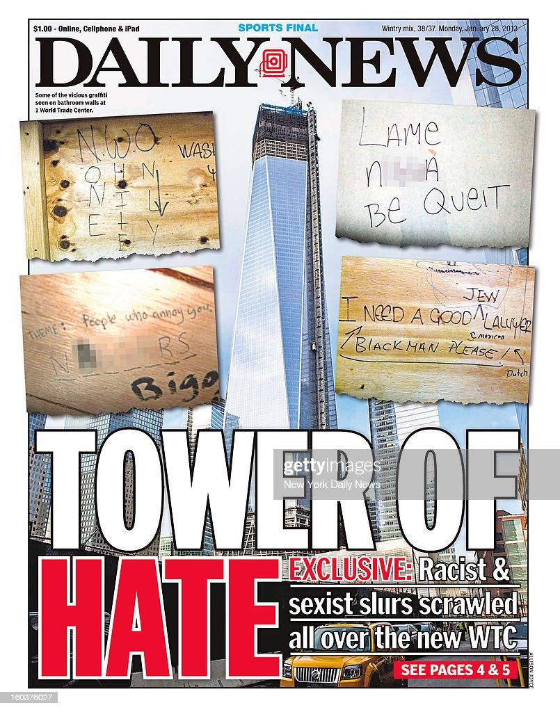Daily News front page January 28, 2013 Headline: TOWER OF HATE Exclusive: Racist & sexist slurs scrawled all over the new WTC.