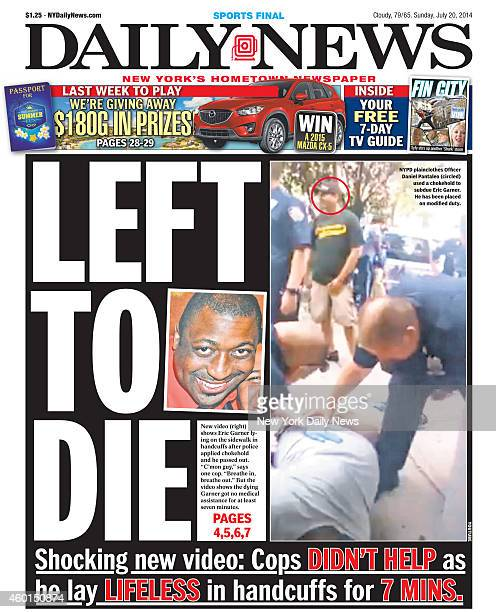 Daily News front page July 20 Headline LEFT TO DIE New video shows Eric Garner lying on the sidewalk in handcuffs after police applied chokehold and...