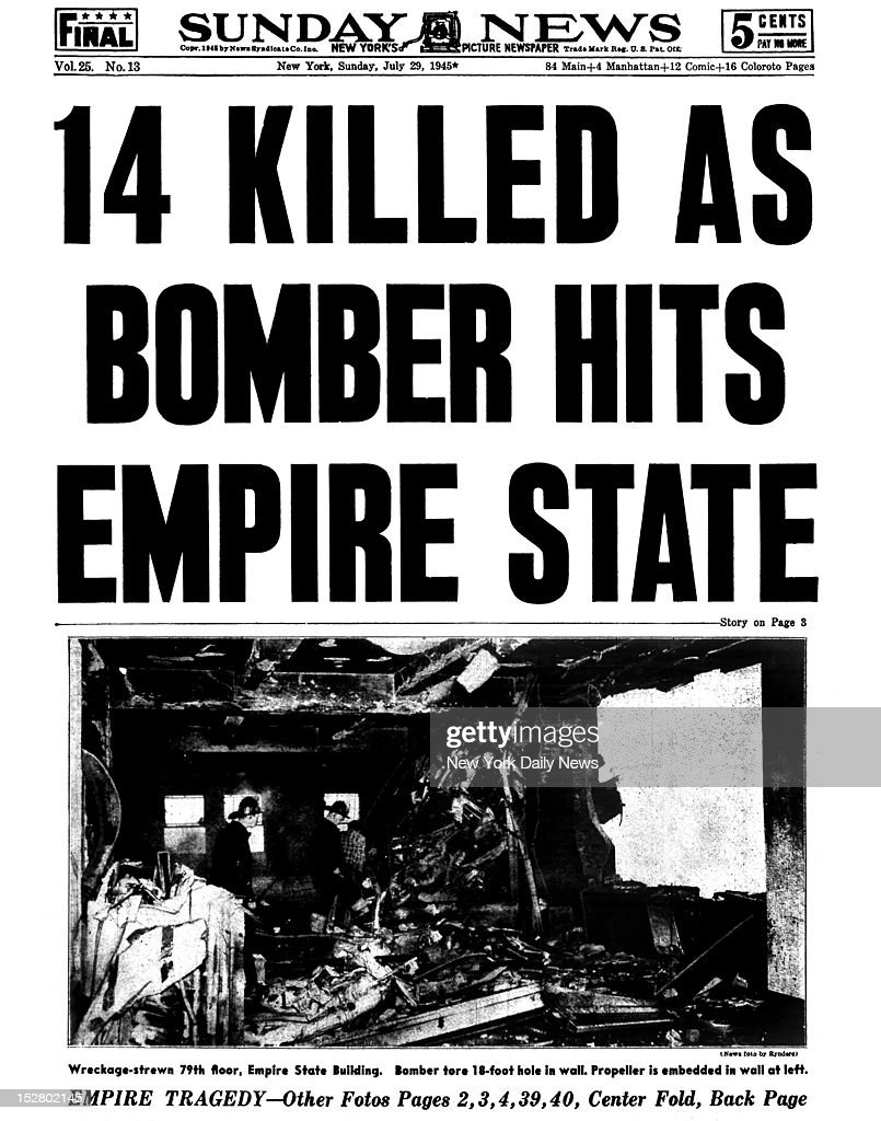 Daily News front page July 29, 1945Headline reads: 14 KILLED AS BOMBER HITS EMPIRE STATE - Wreckage-strown 79th floor, Empire State Building. Bomber tore 18-foot hole in wall. Propeller is embedded in wall at left.
