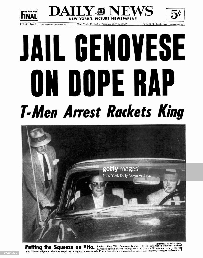 Daily News front page July 8, 1958, Headline: JAIL GENOVESE ON DOPE RAP, T-Men Arrest Rackets King, Putting the Squeeze on Vito. Rackets king Vito Genovese is about to be sandwiched between Federal narcotics agents before leaving Feds' 90 Church St. headquarters. Genovese and Vincent Gigante, who was acquitted of trying to assassinate Frank Costello, were arrested on narcotics conspiracy charges.