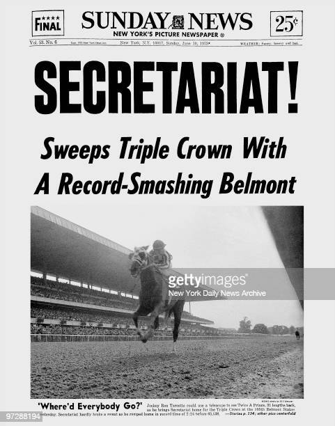 Daily News front page June 10 Headline SECRETARIAT Sweeps Triple Crown With A RecordSmashing Belmont 'Where'd Everybody Go' Jockey Ron Turcotte could...