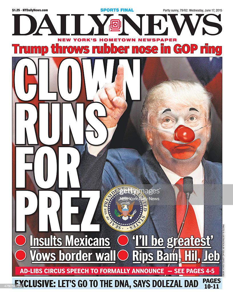 Daily News front page June 17, 2015, Headline: CLOWN RUNS FOR PREZ - Insults Mexicans - Vows border wall - 'I'll be greatest' - Rips Bam, Hil, Jeb. Donald Trump