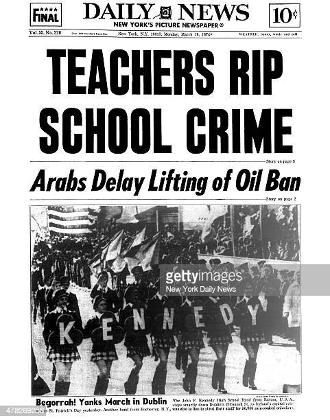 Daily News front page March 18 Headline TEACHERS RIP SCHOOL CRIME Arabs Delay Lifting of Oil Ban Begorrah Yanks March in Dublin The John F Kennedy...