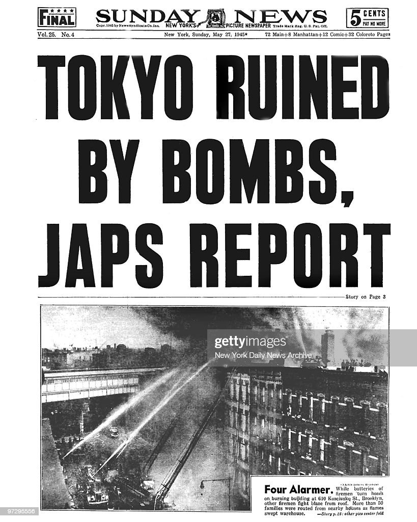 Daily News Front page May 27, 1945, Headline: TOKYO RUINED BY BOMBS, JAPS REPORT, Four Alarmer. While batteries of firemen turn hoses on burning building at 610 Kosciusko St., Brooklyn, other firemen fight blaze from roof. More than 50 families were routed from nearby houses as flames swept warehouse.