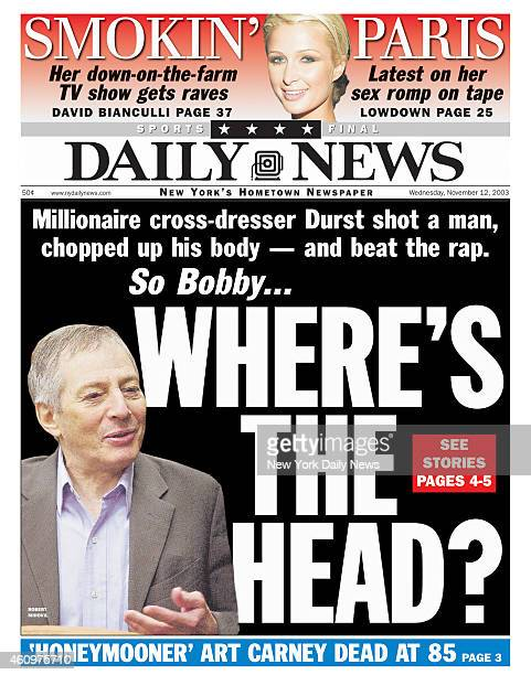 Daily News front page November 12 Headline Millionaire crossdresser Robert Durst shot a man chopped up his body and beat the rap So BobbyWHERE'S THE...