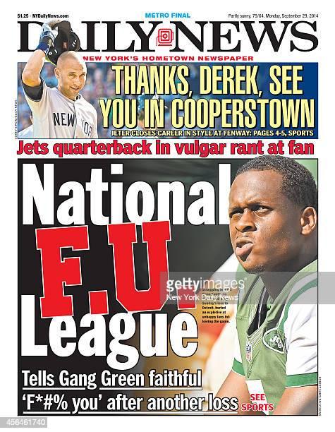 Daily News front page September 29 Headline THANKS DEREK SEE YOU IN COOPERSTOWN Derek Jeter Jets quarterback in vulgar rant at fanNational FU League...