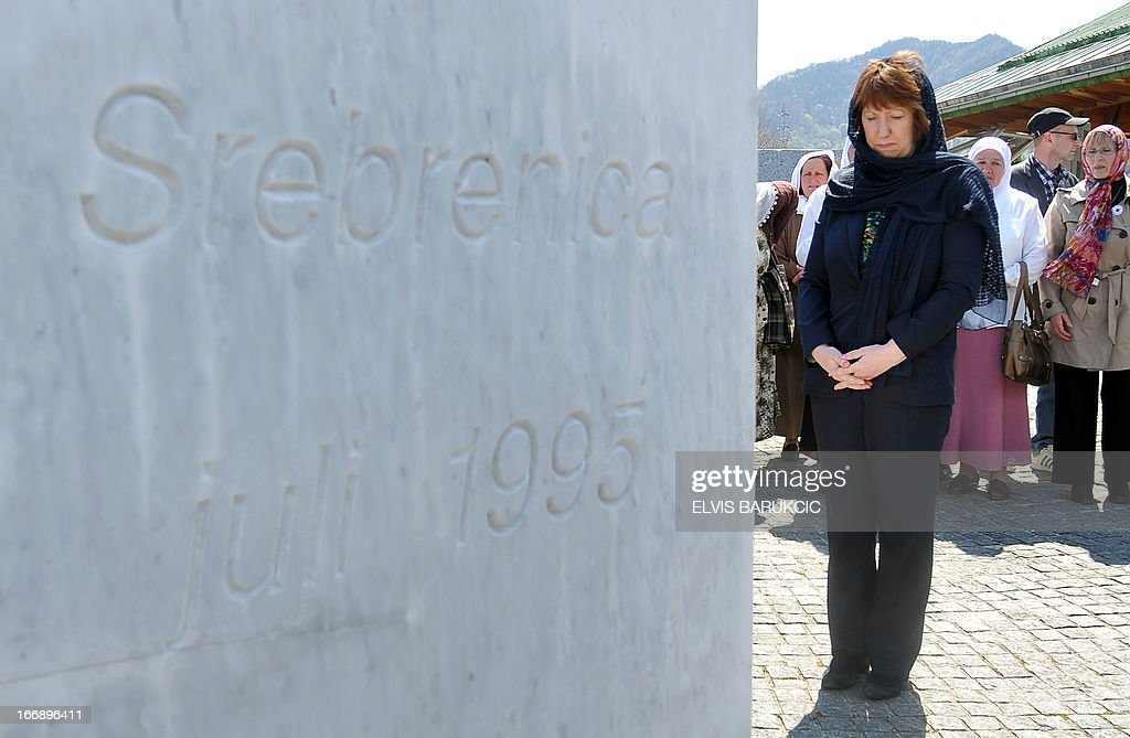 EU Foreign Affairs head Catherine Ashton pays respect to Srebrenica victims at Memorial Cemetery in Potocari, near Srebrenica, on April 18, 2013. Catherine Ashton arrived in Bosnia early on April 18 and held several meetings with Bosnian top officials and international representatives to the country. In the afternoon Ashton visited Potocari and met with women who survived the 1995 massacre in Srebrenica and lost about 8000 of their most beloved ones. In July 1995, Bosnian Serb forces killed and dumped in mass graves some 8,000 Muslim men and boys, in the worst massacre in Europe since World War II.