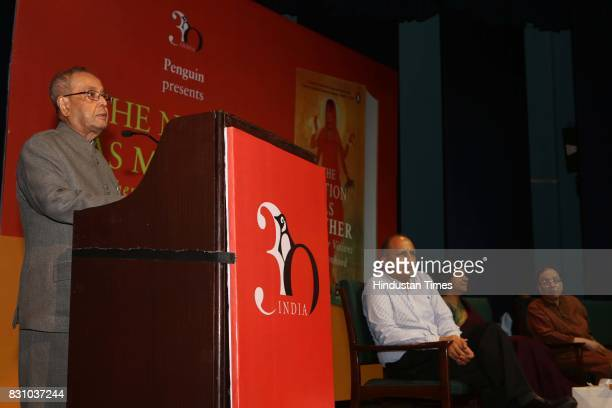 Former President of India Pranab Mukherjee during the launch of a book 'The Nation as Mother And Other Visions of Nationhood' by historian and...