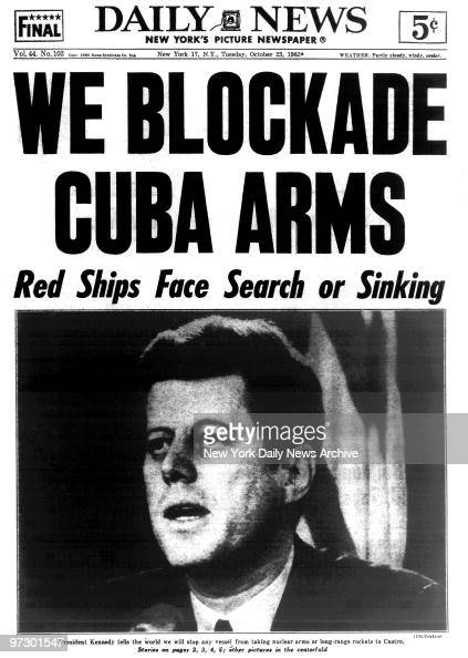 Front page of the Daily News for October 23 Headline We Blockade Cuba Arms Red Ships Face Search or Sinking photo of President Kennedy tells the...