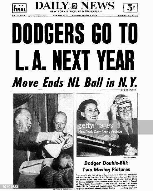 Front Page of the Daily News for Wednesday Oct 9 Headline DODGERS GO TO LA NEXT YEAR Subhead Move Ends NL Ball in NY Brooklyn Dodgers leave New York...