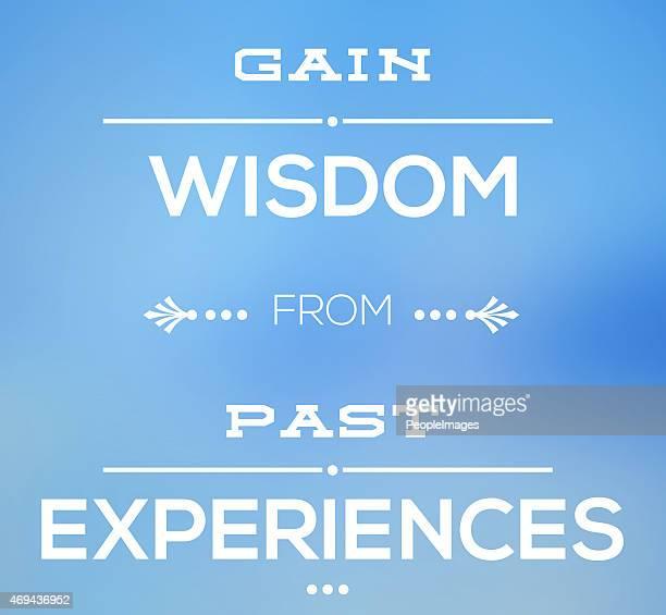 Gain wisdom past experiences
