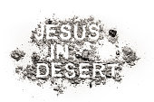 Jesus in desert written in ash, dust or sand as lent, ash wednesday, easter, fast and abstinence time in bible concept and christian religion background