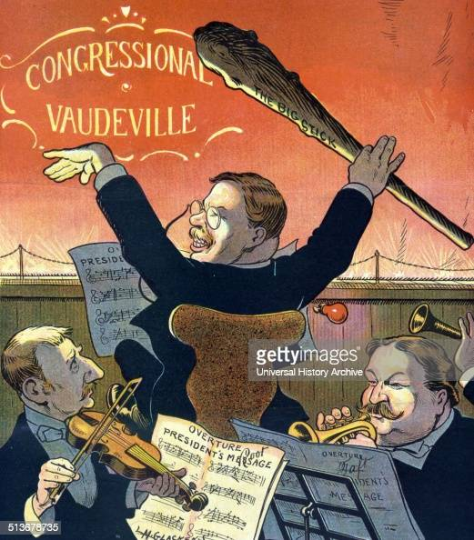 Let 'er go Professor' President Theodore Roosevelt at the 'Congressional Vaudeville' conducting an orchestra with a large stick labelled 'The Big...