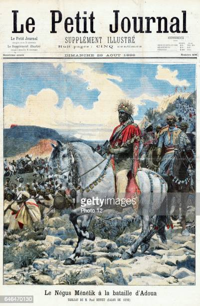 Menelik II King of Ethiopia from 1889 'Le Petit Journal' Paris 10 November 1898 Menelik at the Battle of Adwa 1 March 1896 Ethiopia defeated Italy...