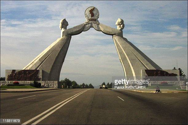 North Korea A Journey Into The Country Of Forbidden Photographs On August 2005 In Pyongyang North Korea Here In Pyongyang The Reunification Gate Is...