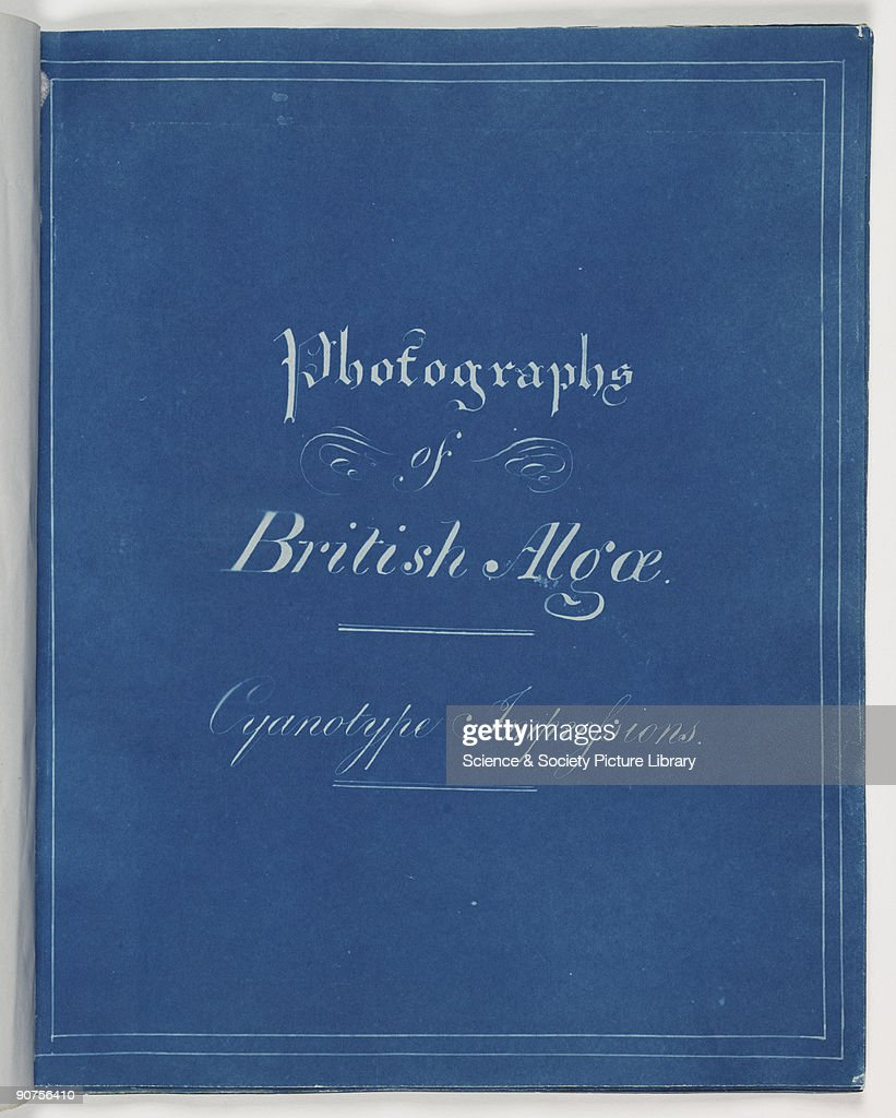 'Photographs of British Algae Cyanotype Impressions' 1943 Cyanotype Impressions was published in ten installments from 18431853 starting with Part 1...