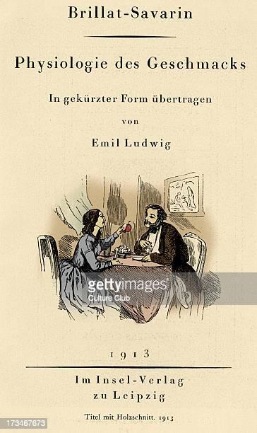 Physiologie des Geschmacks / The Physiology of Taste / La Physiologie du Goût by Jean Anthelme BrillatSavarin In gekürtzer Form übertragen by Emil...