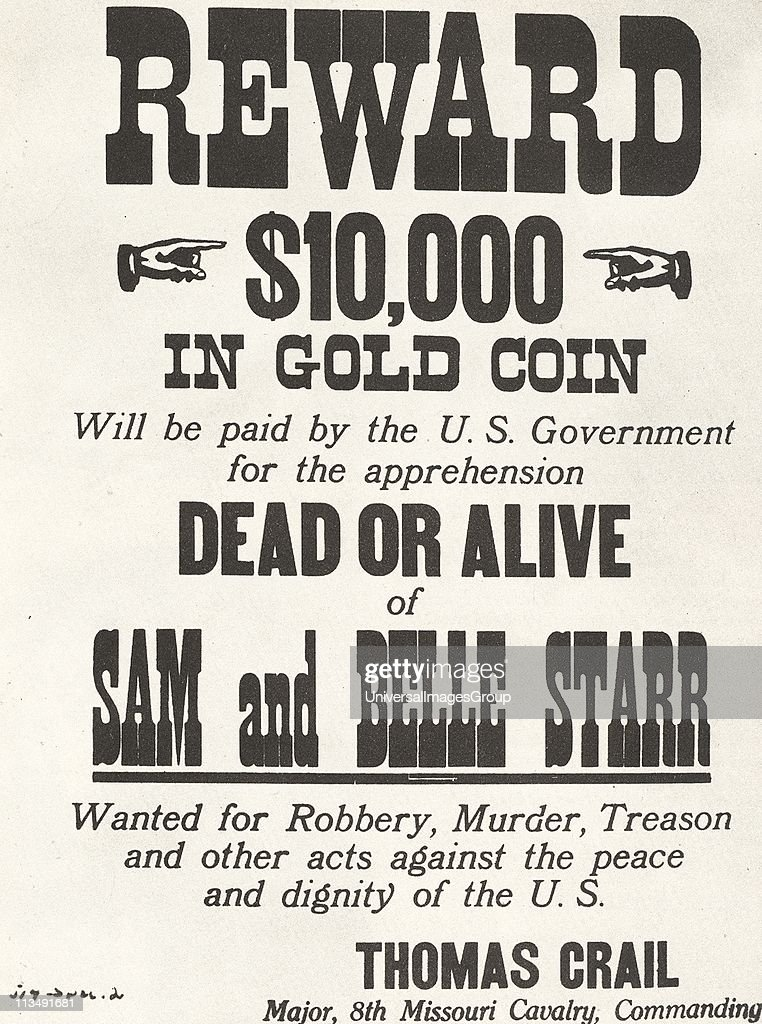 Poster for $10,000 reward issued c1880 by the US Government for the capture of the outlaws Sam and Belle Starr. Myra Maybelle Shirley Reed (1848-1889) known as Bell Starr, the Bandit Queen, married a Cherokee Indian, Sam Starr, in 1880. Sam Starr was killed in a gunfight in 1886. Bell was murdered, shot while riding home one night.