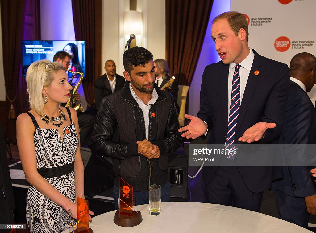 Prince William, Duke of Cambridge The Duke of Cambridge (R) talks to award winners Rebecca Stephenson (L) and Ezat Gulzaman at the launch of the Centrepoint Awards at the HSBC private bank on November 19, 2015 in London, England. The event is the first awards ceremony for the youth homeless charity, celebrating the achievements of young people who have changed the direction of their lives after experiencing homelessness.
