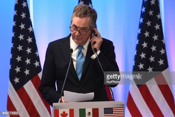 Robert Lighthizer United States Trade Representative is seen during his speech at meeting with the media as part of the Second Round of NAFTA...