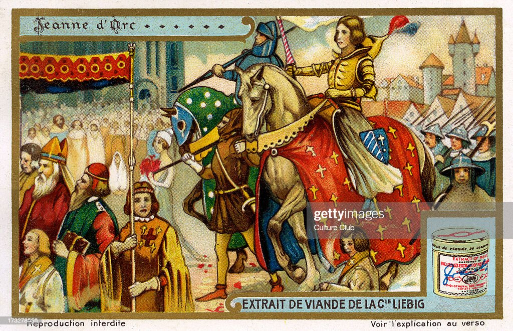 Saint Joan of Arc ( Jeanne d'Arc) (ca. 1412– 30 May 1431), known as the Maid of Orléans: a national heroine of France and a Catholic saint; a peasant girl who claimed Divine guidance and led the French army to several important victories during the Hundred Years' War (1337 - 1453). (Liebig series: Les femmes célèbres dans l'histoire/ Famous women in history 1922, No 3).