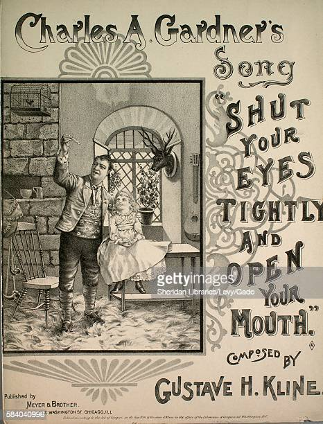 Sheet music cover image of the song 'Charles A Gardner's Song Shut Your Eyes Tightly and Open Your Mouth' with original authorship notes reading...